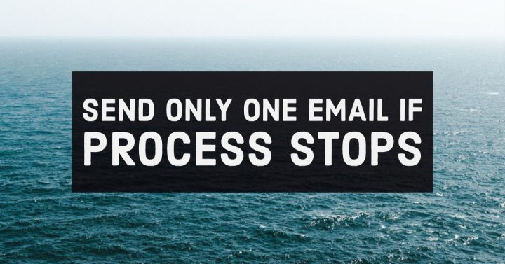 Send only one email if process stops